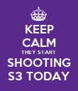 KEEP CALM THEY START  SHOOTING S3 TODAY - Personalised Poster large
