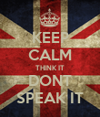 KEEP CALM THINK IT DONT SPEAK IT - Personalised Poster large