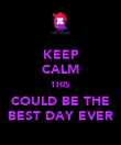 KEEP CALM THIS COULD BE THE BEST DAY EVER - Personalised Poster large