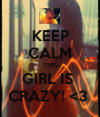 KEEP CALM THIS GIRL IS  CRAZY! <3  - Personalised Poster large