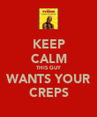 KEEP CALM THIS GUY WANTS YOUR CREPS - Personalised Poster large