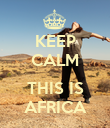 KEEP CALM  THIS IS AFRICA - Personalised Poster large