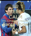 KEEP CALM This is Messi and Neymar Barça show ON - Personalised Poster large