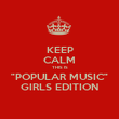 "KEEP CALM THIS IS ""POPULAR MUSIC"" GIRLS EDITION - Personalised Poster large"