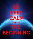 KEEP CALM THIS IS THE  BEGINNING - Personalised Poster large
