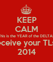 KEEP CALM This is the YEAR of the DELTAS You'll Receive your TLs Back in 2014 - Personalised Poster large
