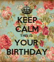 KEEP CALM THIS IS  YOUR  BIRTHDAY - Personalised Poster large