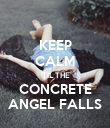 KEEP CALM 'TIL THE CONCRETE ANGEL FALLS - Personalised Poster large