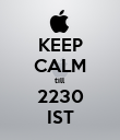 KEEP CALM till 2230 IST - Personalised Poster large