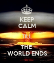 KEEP CALM TILL THE  WORLD ENDS - Personalised Poster large