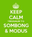 KEEP CALM TINGGALIN YG  SOMBONG & MODUS - Personalised Poster large
