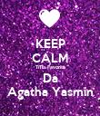KEEP CALM TiTia Favorita Da Agatha Yasmin - Personalised Poster large