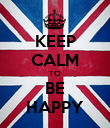 KEEP CALM TO BE HAPPY - Personalised Poster large