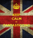 KEEP CALM to FANTASTICCHIO  - Personalised Poster large