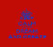 KEEP CALM TO LOVE DREAM AND CREATE - Personalised Poster large