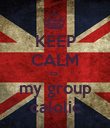 KEEP CALM to  my group calolic - Personalised Poster large
