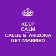 KEEP CALM TODAY CALLIE & ARIZONA GET MARRIED - Personalised Poster large