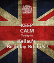 KEEP CALM Today is Keilau's   Birthday Bitches ! - Personalised Poster small