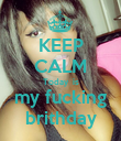 KEEP CALM Today  is my fucking brithday - Personalised Poster large