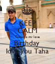 KEEP CALM Today is my love Birthday  love you Taha - Personalised Poster large
