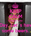 KEEP CALM Today it´s my BDay, Let´s have some beers. - Personalised Poster small