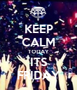 KEEP CALM TODAY ITS FRIDAY - Personalised Poster large