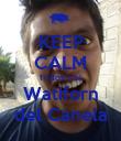 KEEP CALM Todos a el Watiforn del Canela - Personalised Poster large