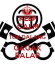 KEEP CALM TOK DALANG GAGAK BALAP - Personalised Poster large