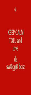KEEP CALM TOLU and LOVE da sw@gg@ boiz - Personalised Poster large