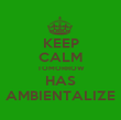 KEEP CALM TOMORROW HAS AMBIENTALIZE - Personalised Poster large