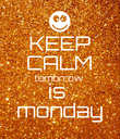 KEEP CALM tomorrow is  monday - Personalised Poster large