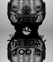KEEP CALM TOMORROW is my 21st BDAY TOO !!! - Personalised Poster large