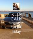 KEEP CALM Tomorrow Is My Fuckin Bday - Personalised Poster large