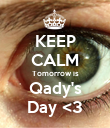 KEEP CALM Tomorrow is Qady's Day <3 - Personalised Poster large