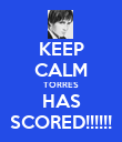 KEEP CALM TORRES HAS SCORED!!!!!! - Personalised Poster large