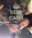 KEEP CALM Trust  No  Bitch  - Personalised Poster large