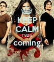 KEEP CALM TVD'S coming  - Personalised Poster large