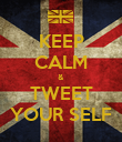 KEEP CALM & TWEET YOUR SELF - Personalised Poster large