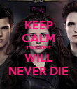 KEEP CALM TWILIGHT WILL NEVER DIE - Personalised Poster large