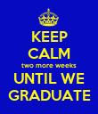 KEEP CALM two more weeks UNTIL WE GRADUATE - Personalised Poster large