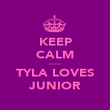 KEEP CALM ...... TYLA LOVES JUNIOR - Personalised Poster large