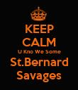 KEEP CALM U Kno We Some St.Bernard Savages - Personalised Poster large