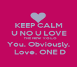 KEEP CALM  U NO U LOVE    THE NEW Y.O.L.O You. Obviously.  Love. ONE D - Personalised Poster large