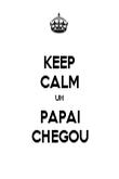 KEEP CALM UH PAPAI CHEGOU - Personalised Poster large