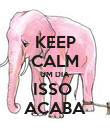 KEEP CALM UM DIA ISSO  ACABA - Personalised Poster large