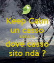 Keep Calm un casso ESTATE dove casso sito ndà ? - Personalised Poster large
