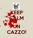 KEEP CALM ... UN CAZZO! - Personalised Poster large