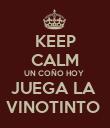KEEP CALM UN COÑO HOY  JUEGA LA  VINOTINTO  - Personalised Poster large