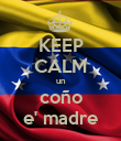 KEEP CALM un coño e' madre - Personalised Poster large
