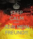 KEEP CALM UND SEIN MEIN FREUND!!! - Personalised Poster large